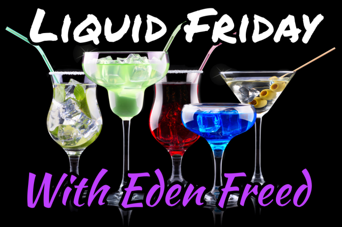 Liquid Friday with Author and Host Eden Freed
